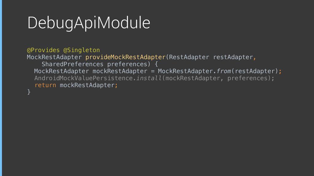 DebugApiModule @Provides @Singleton MockRestAda...