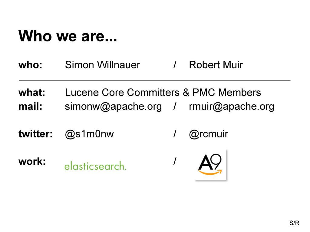 Who we are... who: Simon Willnauer / Robert Mui...
