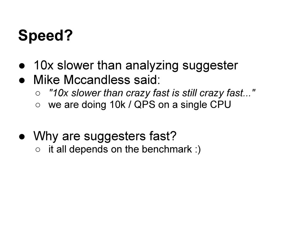 Speed? ● 10x slower than analyzing suggester ● ...
