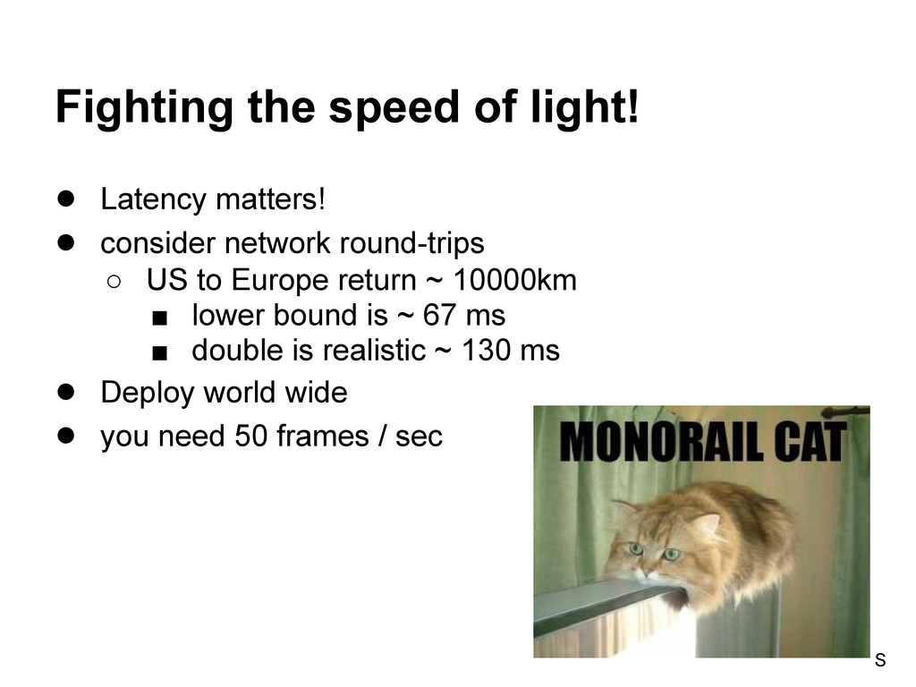 Fighting the speed of light! ● Latency matters!...