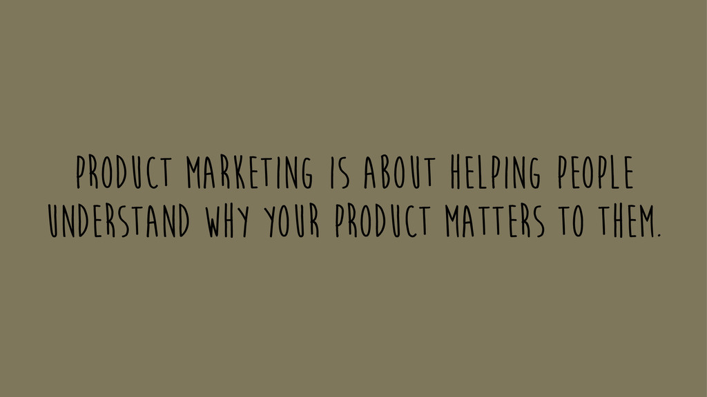Product marketing is about helping people under...