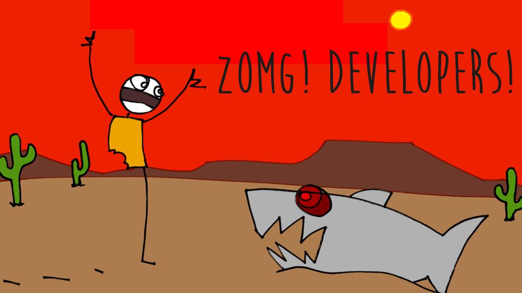 ZOMG! developers!