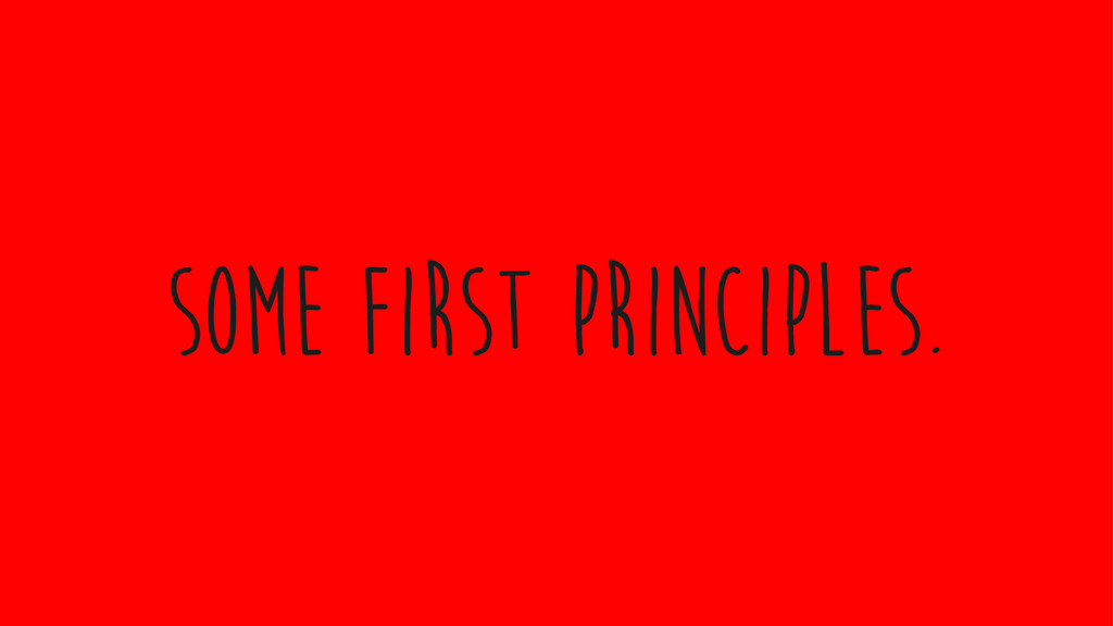 some first principles.
