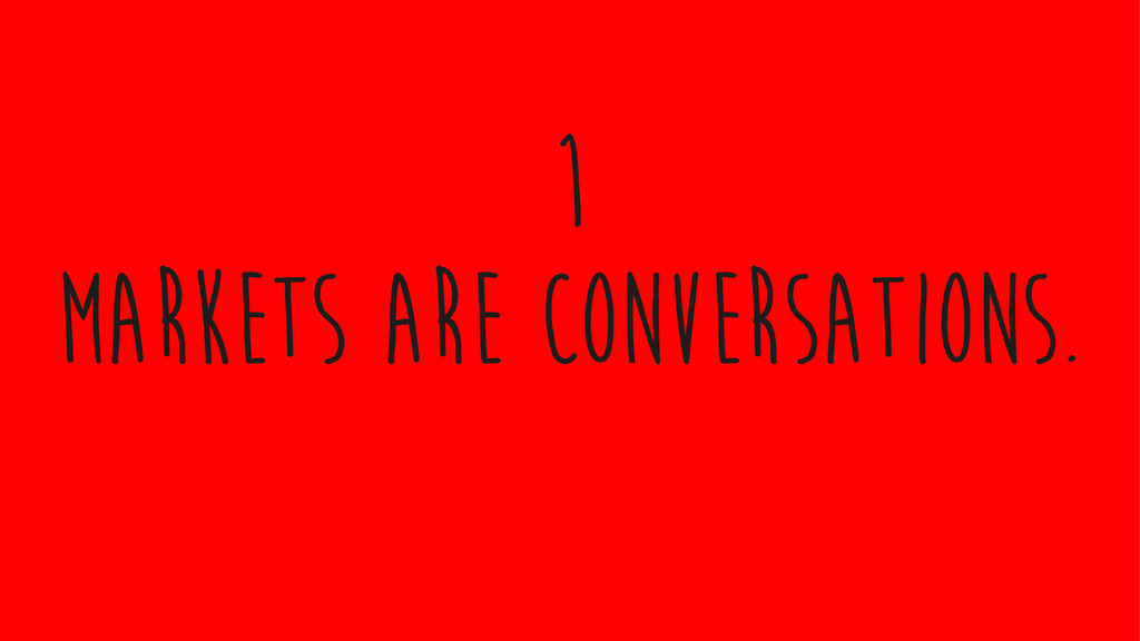 markets are conversations. 1