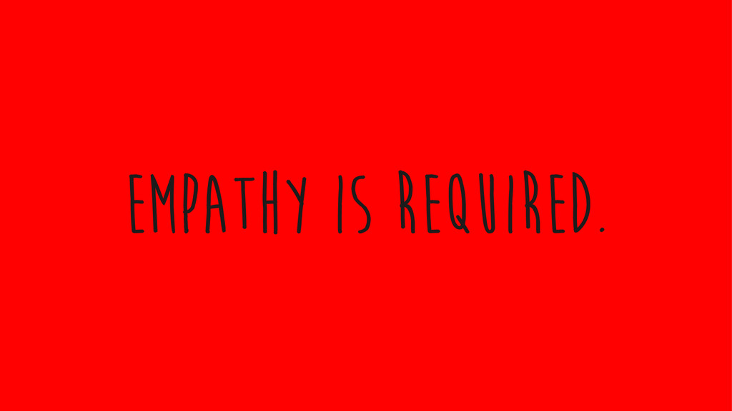 empathy is required.