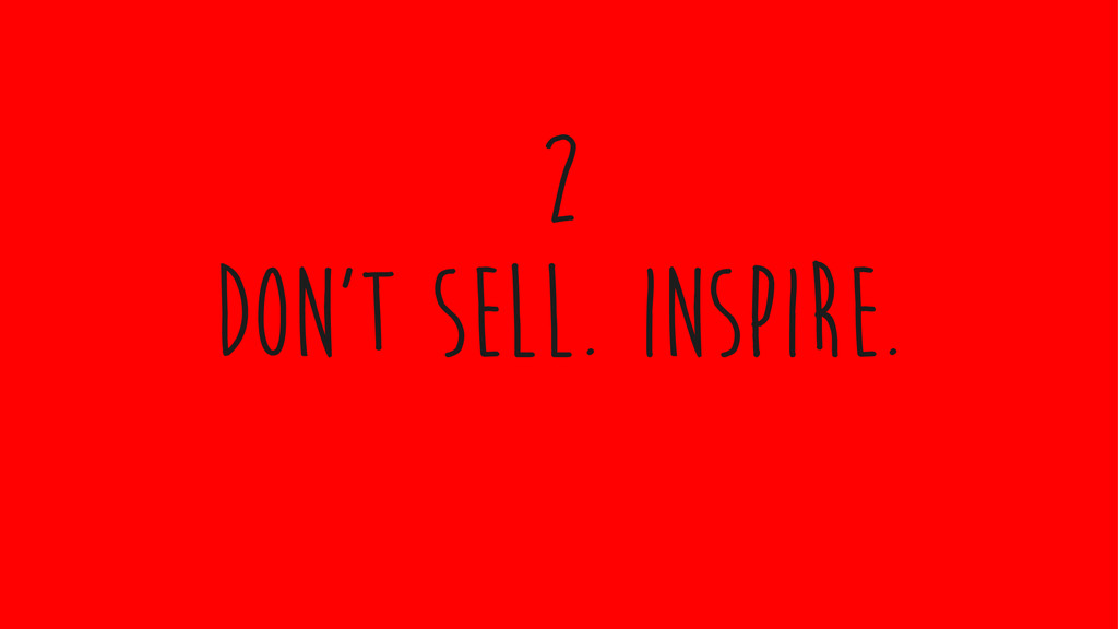 don't sell. inspire. 2