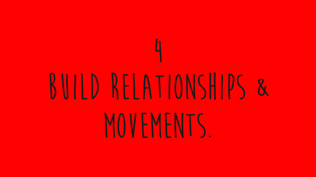 build relationships & movements. 4