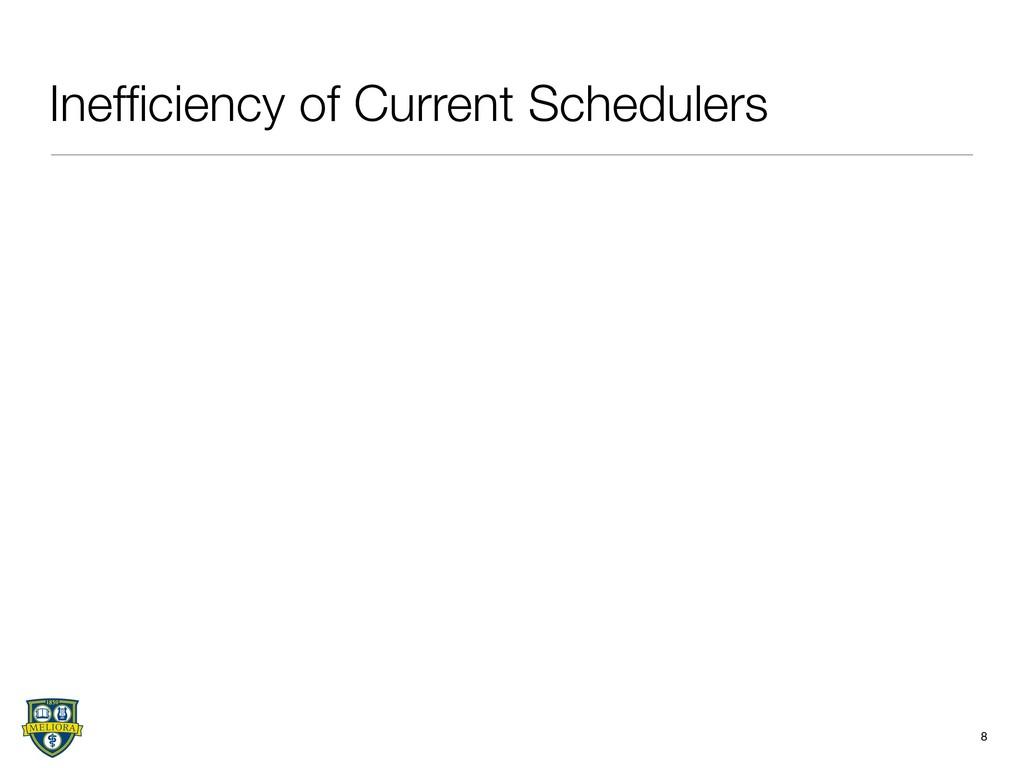 Inefficiency of Current Schedulers 8