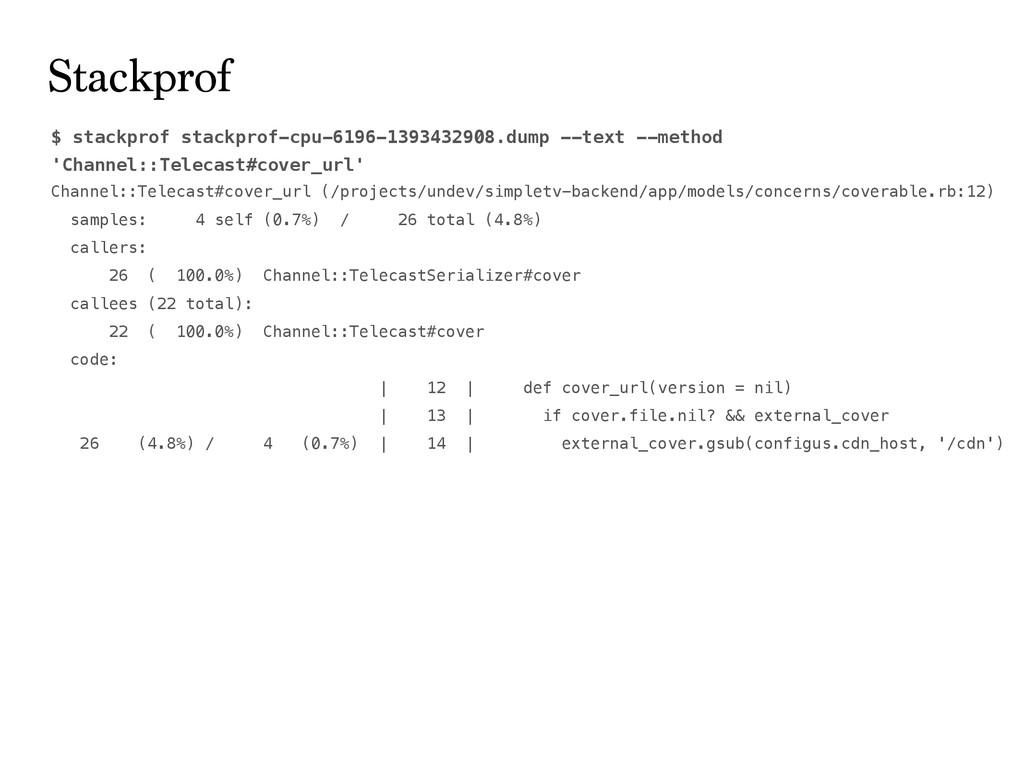 $ stackprof stackprof-cpu-6196-1393432908.dump ...