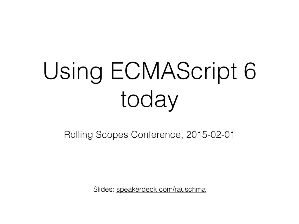Using ECMAScript 6 today Rolling Scopes Confere...