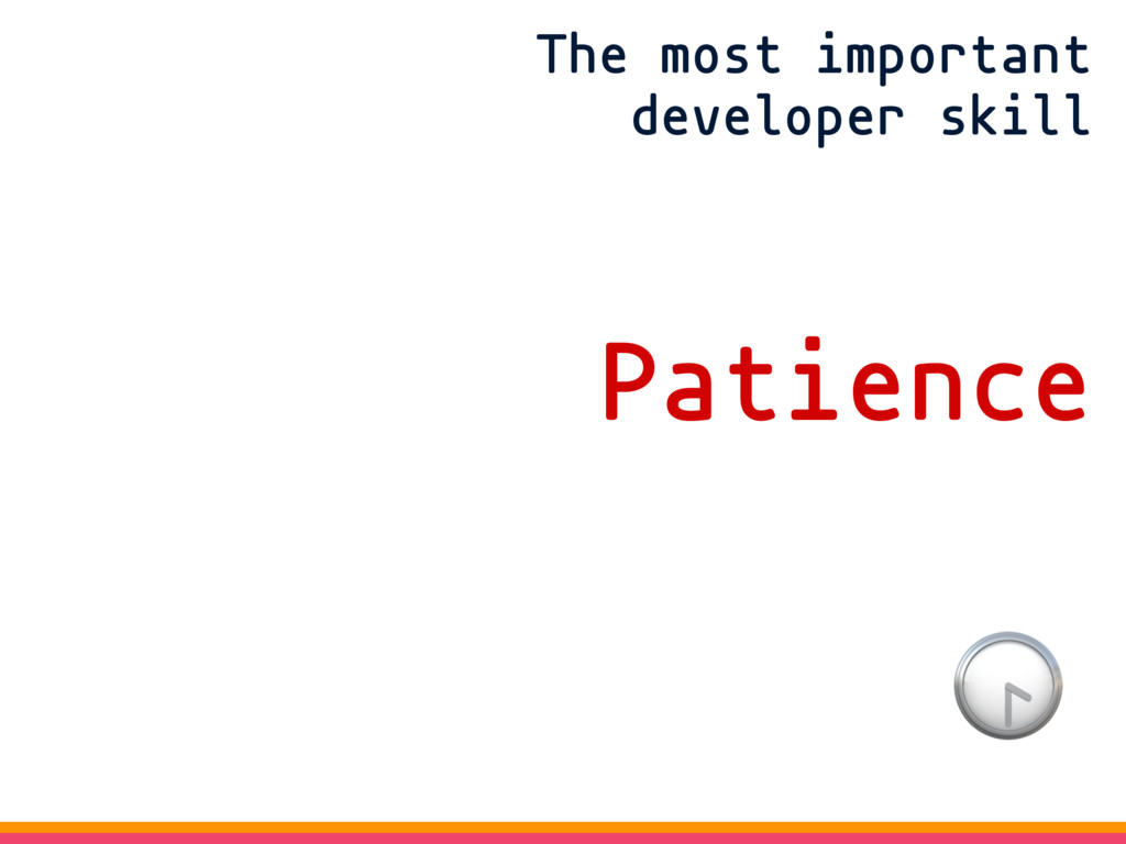The most important developer skill Patience