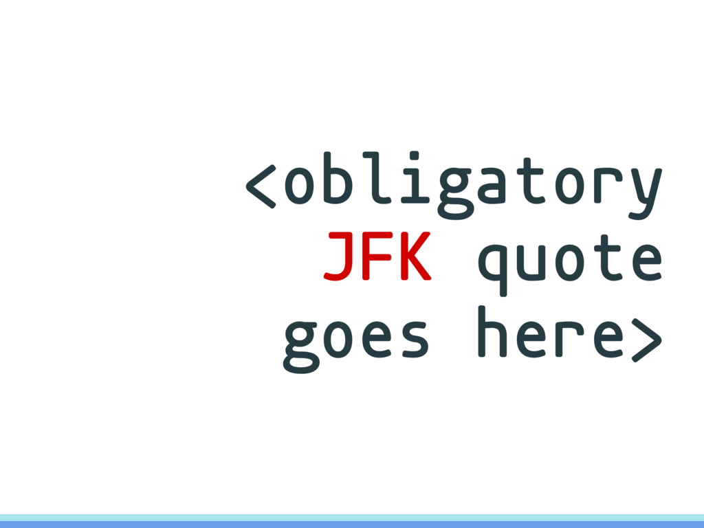 <obligatory JFK quote goes here>