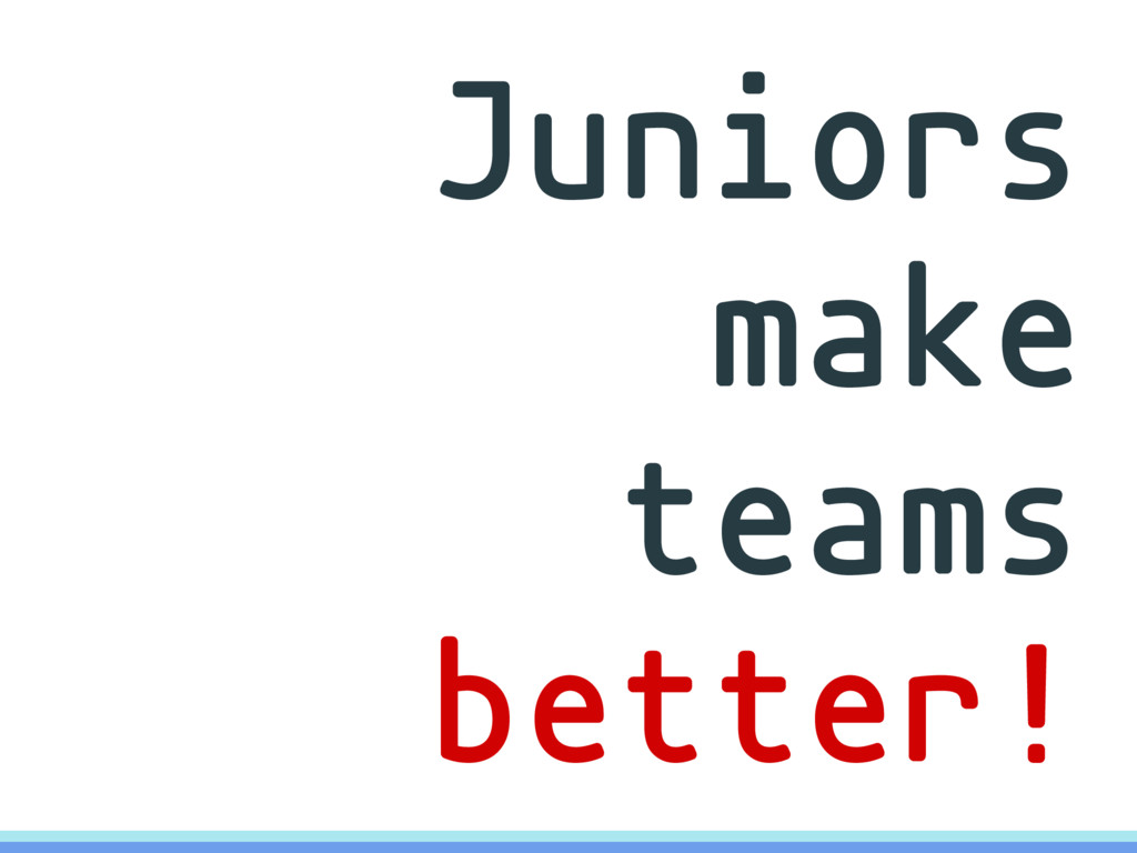 Juniors make teams better!