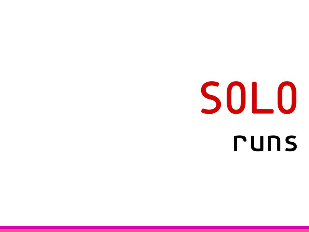 SOLO runs