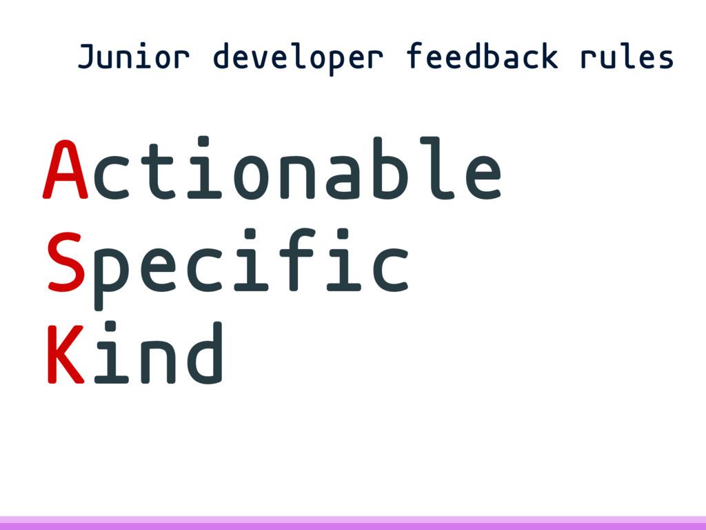 Actionable Specific Kind Junior developer feedb...