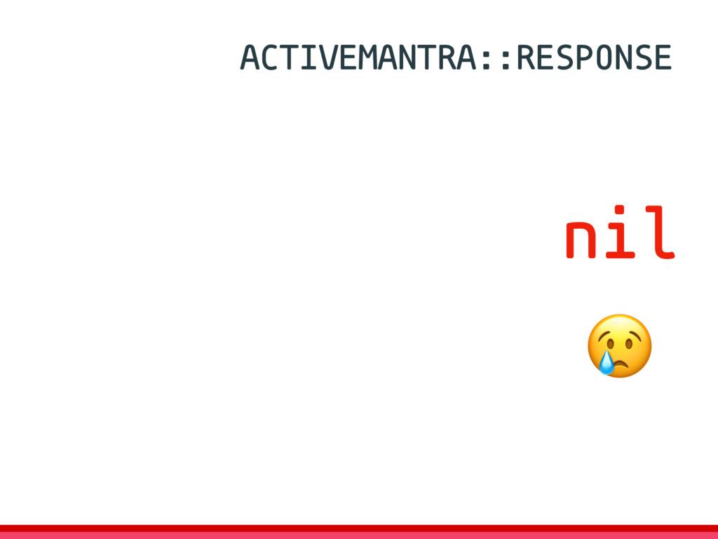 nil ACTIVEMANTRA::RESPONSE