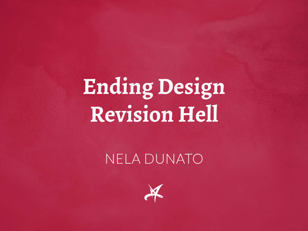 Ending Design Revision Hell NELA DUNATO