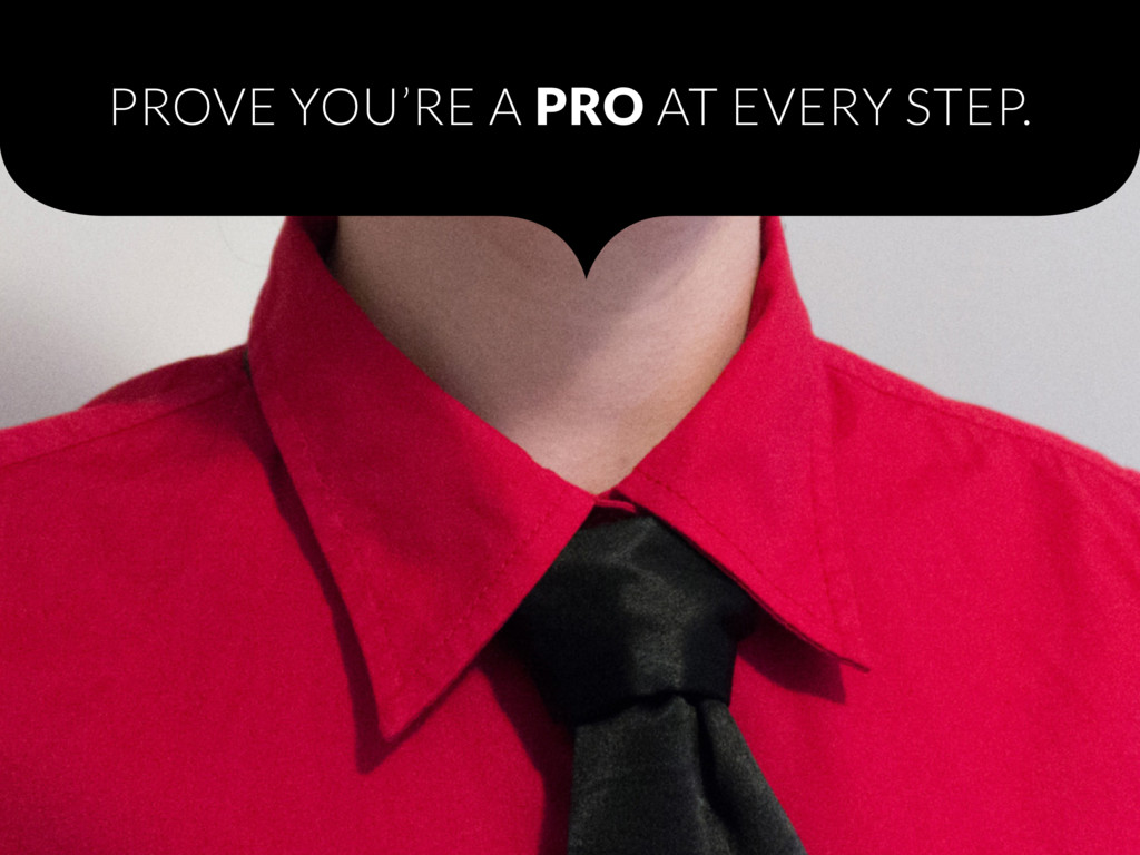 PROVE YOU'RE A PRO AT EVERY STEP.