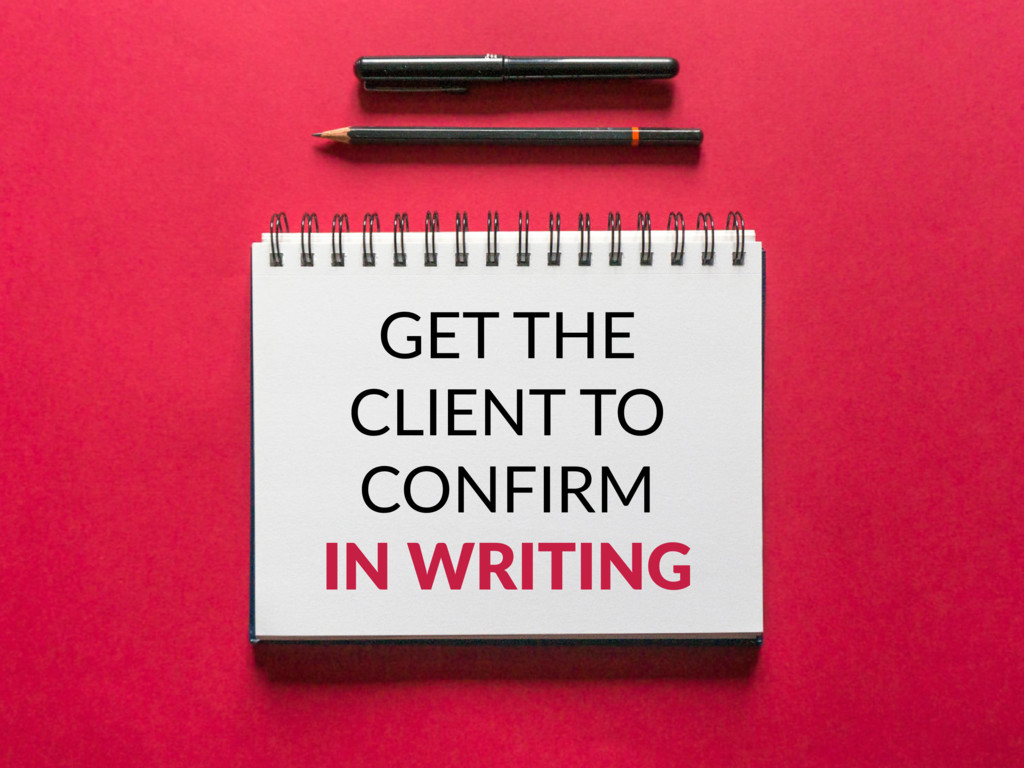 GET THE CLIENT TO CONFIRM IN WRITING