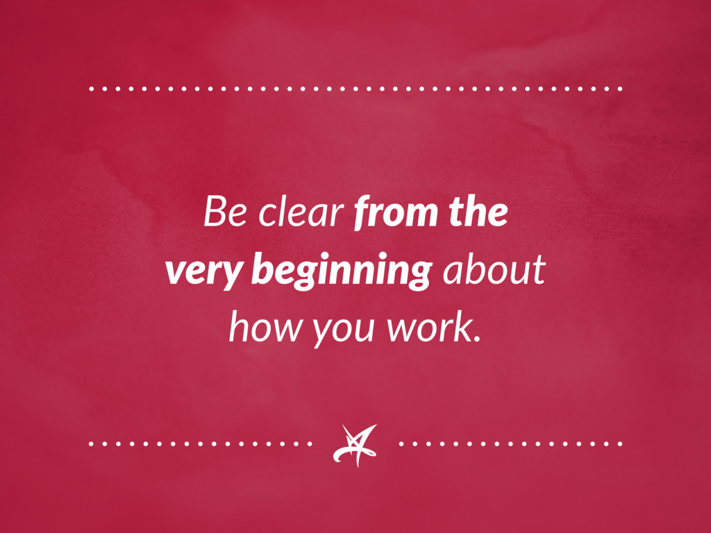 Be clear from the very beginning about how you ...