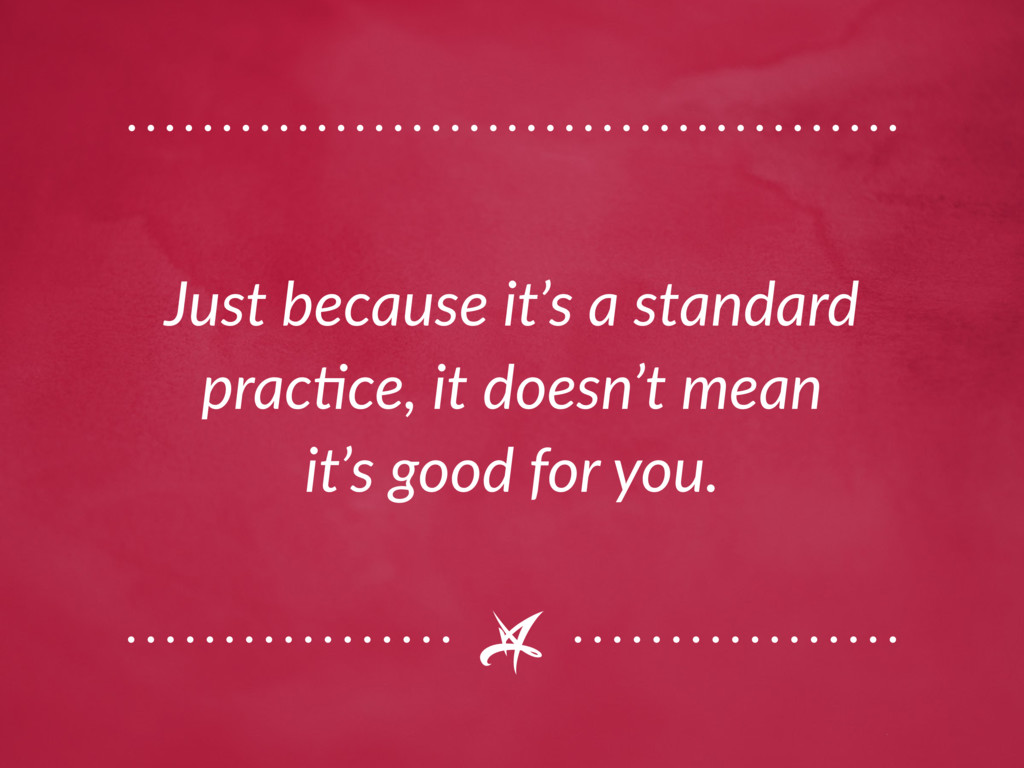 Just because it's a standard practice, it doesn...