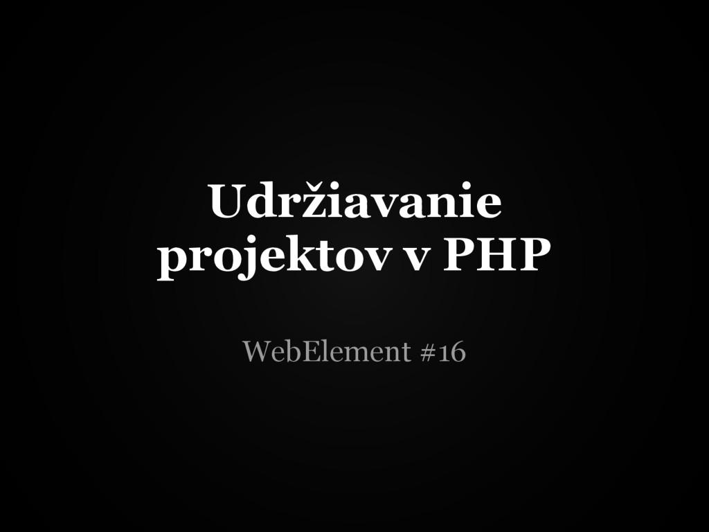 Udržiavanie projektov v PHP WebElement #16