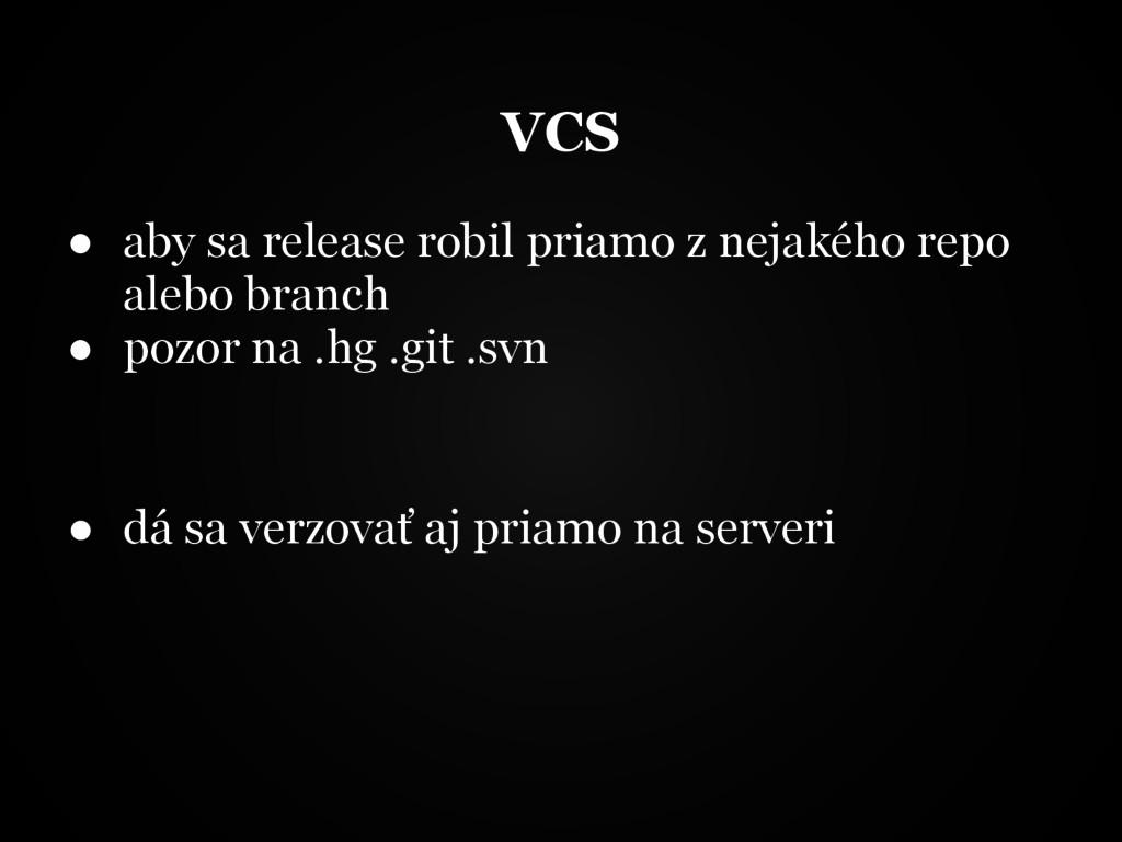 VCS ● aby sa release robil priamo z nejakého re...