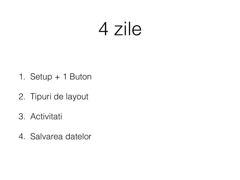 4 zile 1. Setup + 1 Buton 2. Tipuri de layout 3...