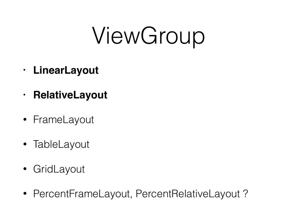 ViewGroup • LinearLayout • RelativeLayout • Fra...