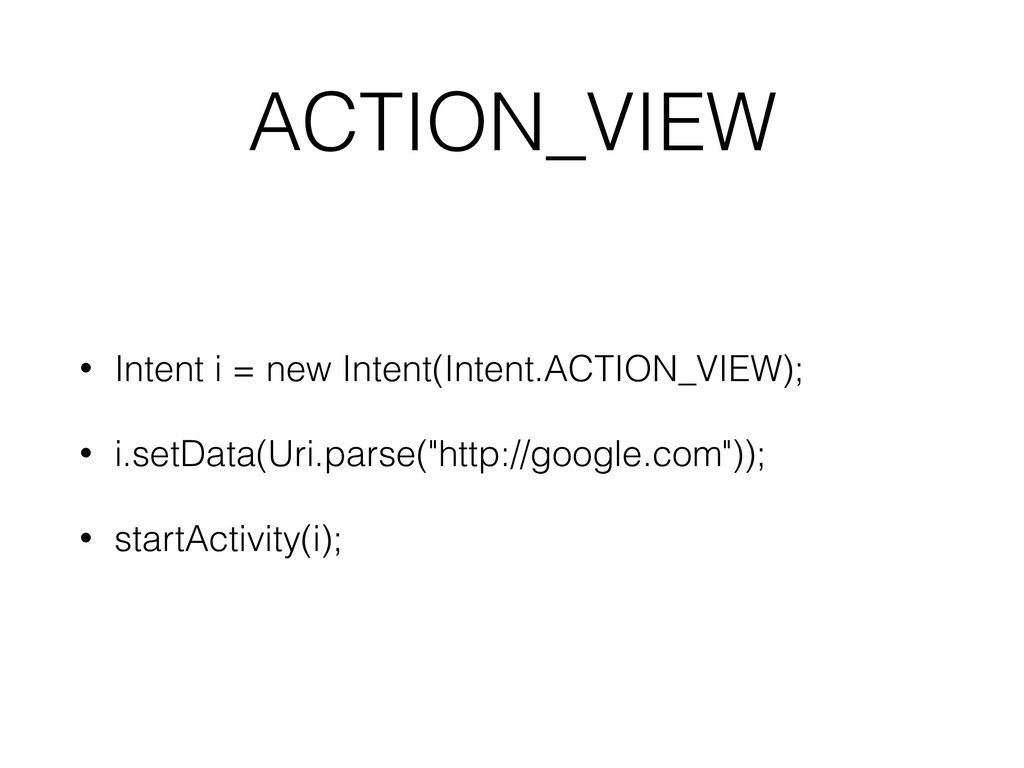 ACTION_VIEW • Intent i = new Intent(Intent.ACTI...
