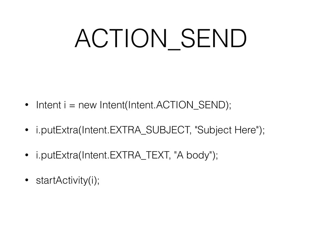 ACTION_SEND • Intent i = new Intent(Intent.ACTI...