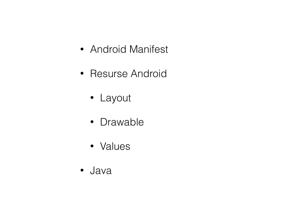• Android Manifest • Resurse Android • Layout •...