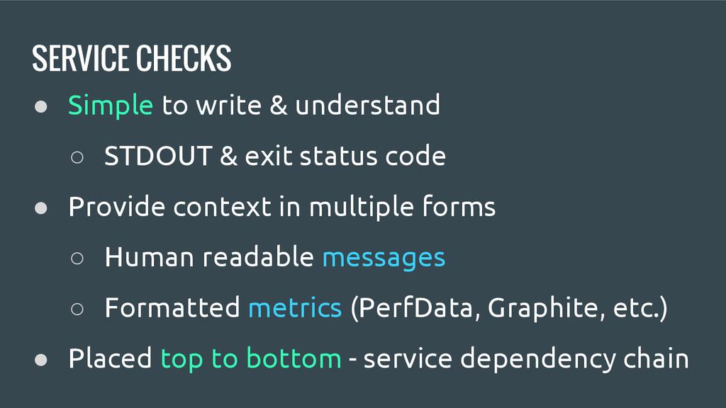 SERVICE CHECKS ● Simple to write & understand ○...