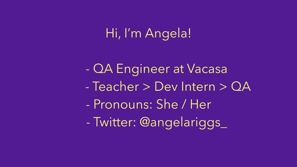 Hi, I'm Angela! - QA Engineer at Vacasa - Teach...