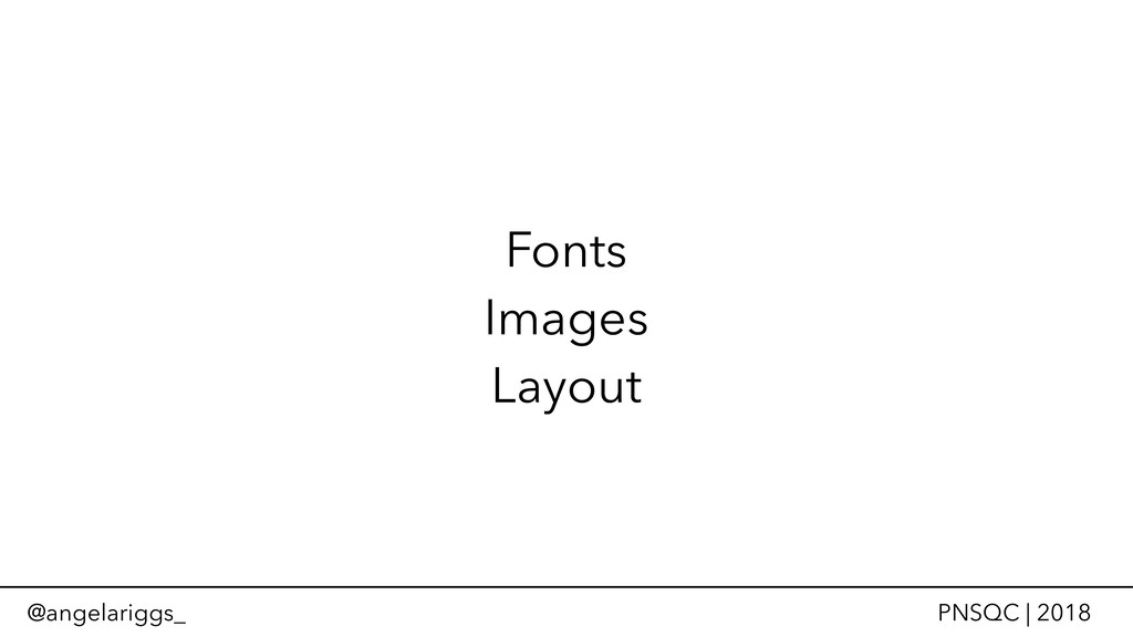 @angelariggs_ PNSQC | 2018 Fonts Images Layout