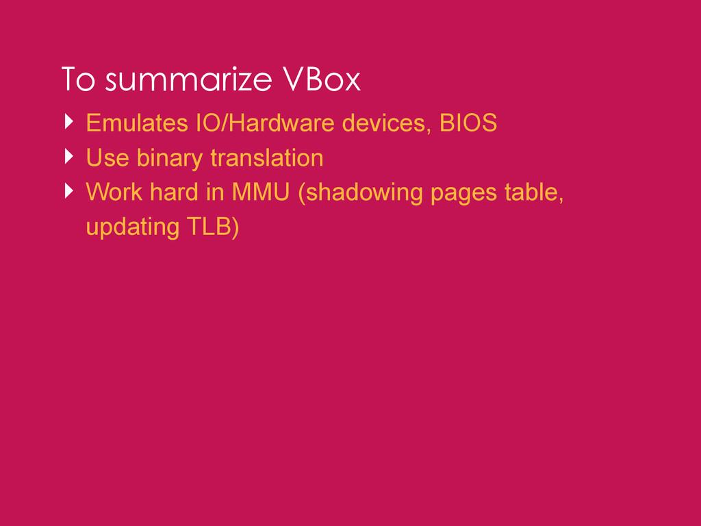 To summarize VBox ‣ Emulates IO/Hardware device...