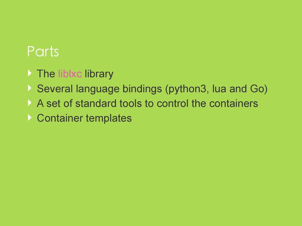 ‣ The liblxc library ‣ Several language binding...
