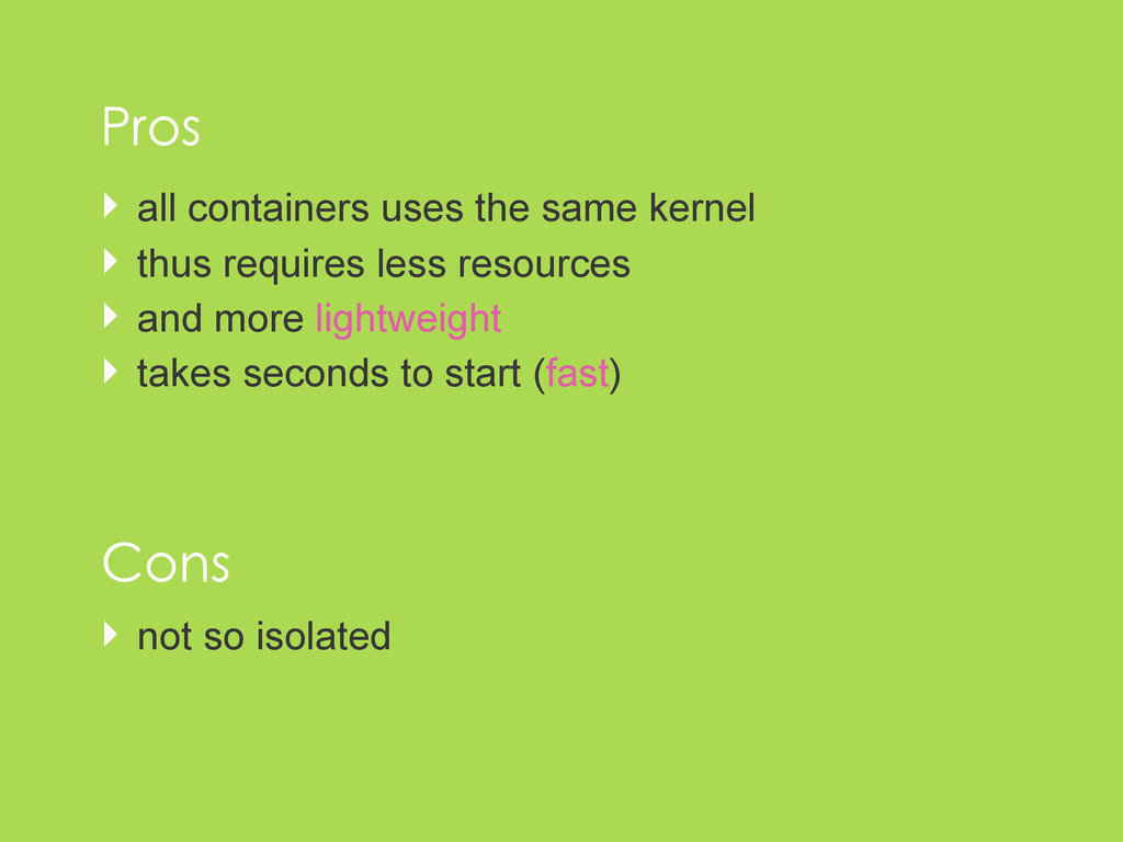 ‣ all containers uses the same kernel ‣ thus re...
