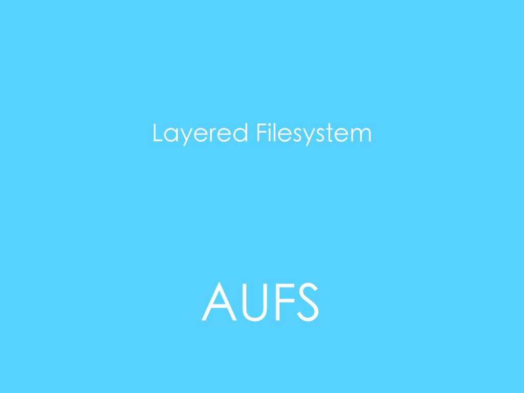AUFS Layered Filesystem