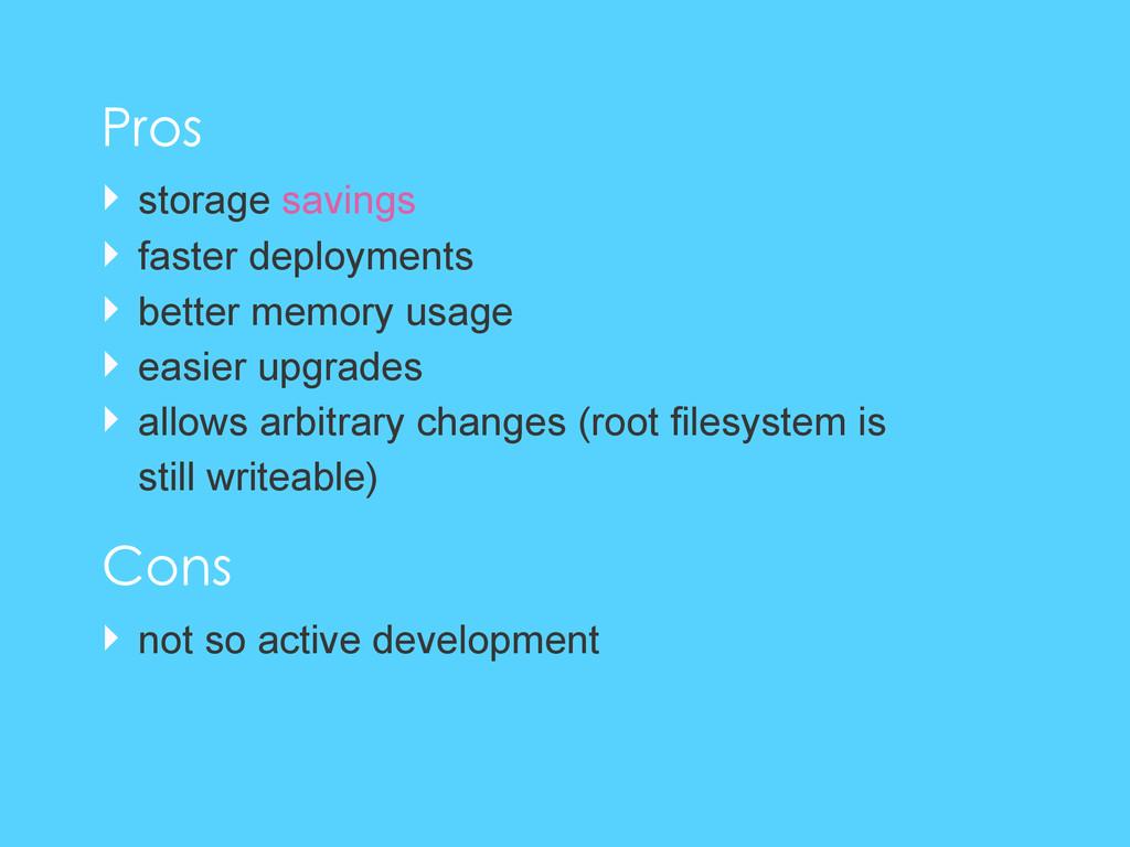 ‣ storage savings ‣ faster deployments ‣ better...
