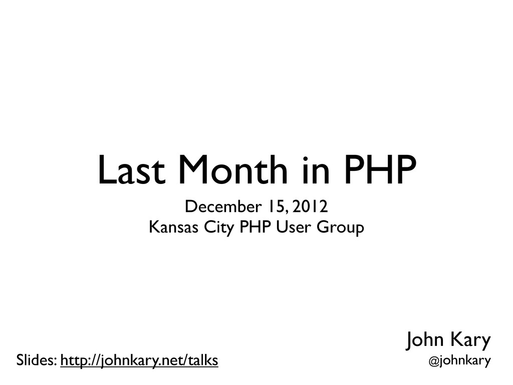 Last Month in PHP December 15, 2012 Kansas City...
