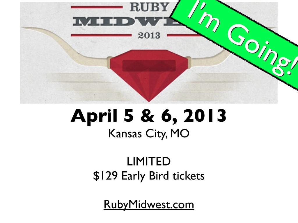 April 5 & 6, 2013 Kansas City, MO LIMITED $129 ...