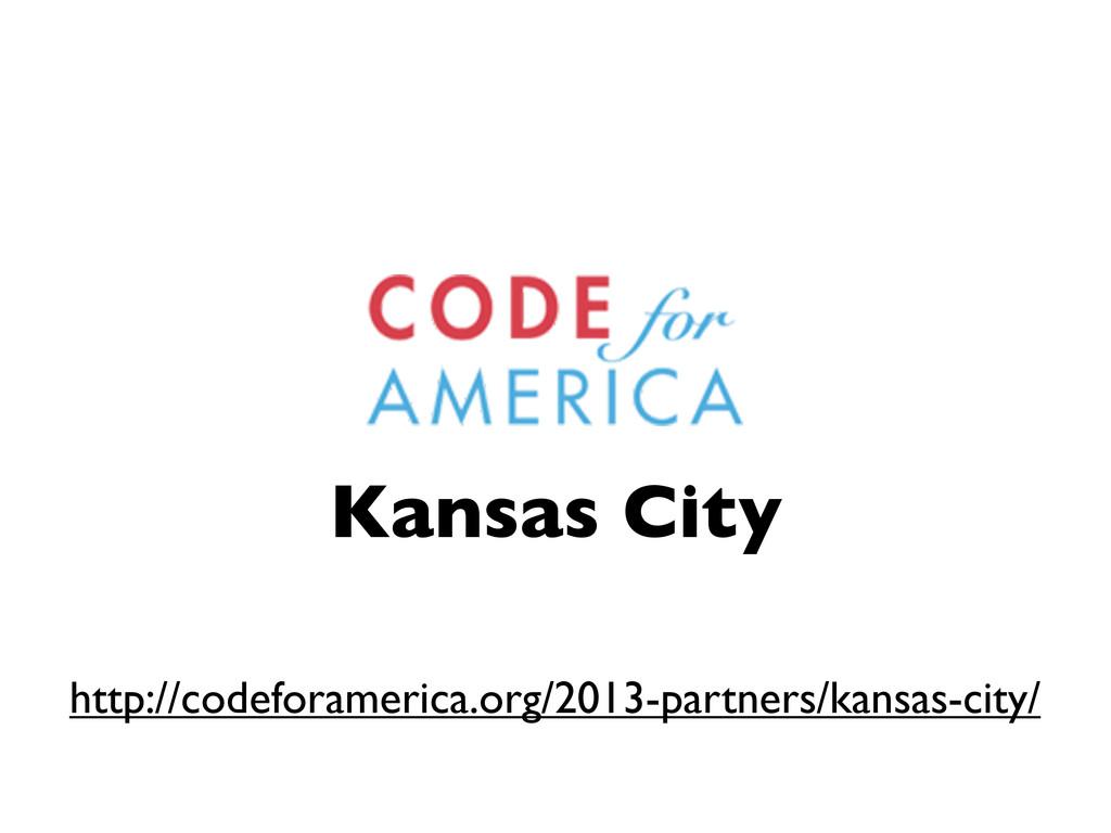 Kansas City http://codeforamerica.org/2013-part...