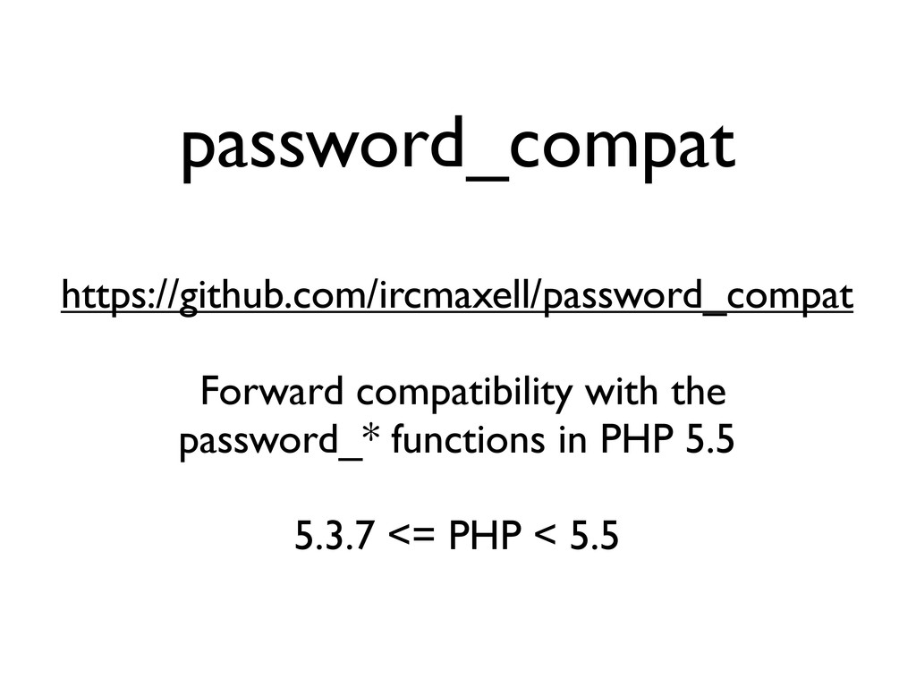 password_compat https://github.com/ircmaxell/pa...