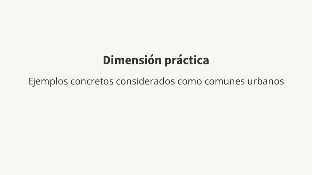Dimensión práctica Ejemplos concretos considera...