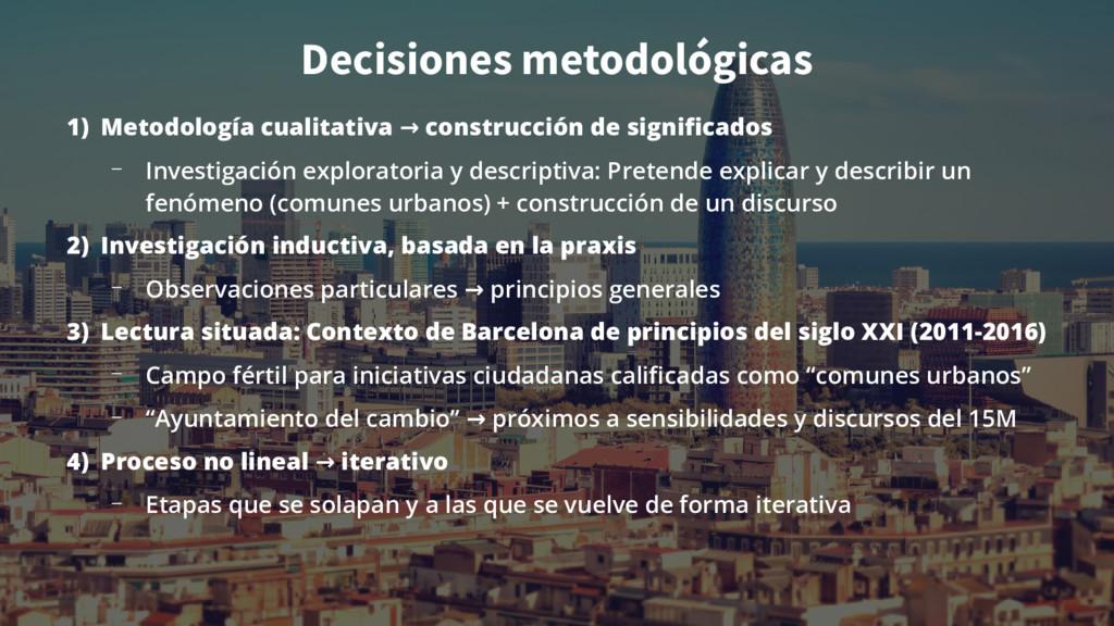 Decisiones metodológicas 1) Metodología cualita...