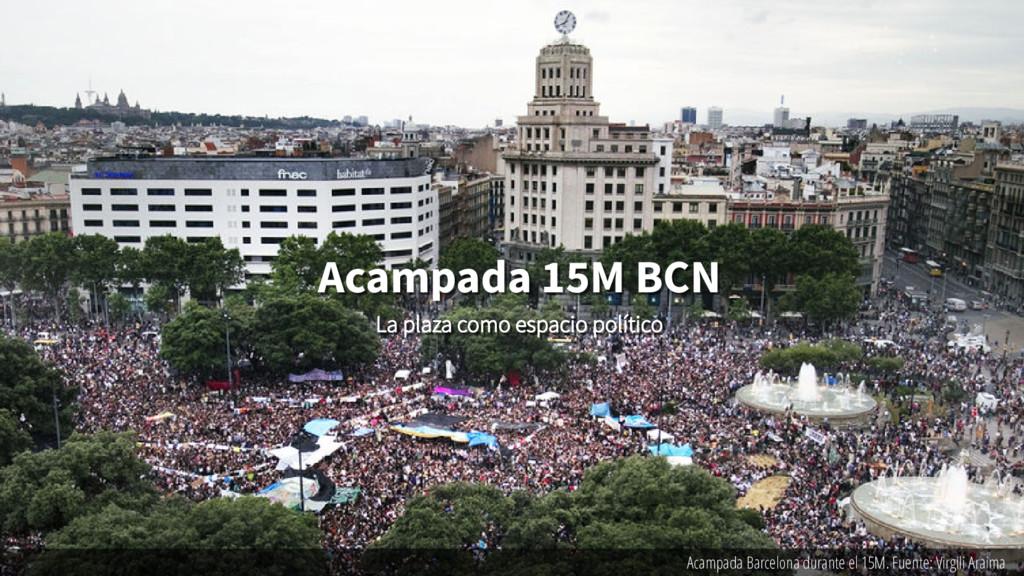 Acampada 15M BCN Acampada 15M BCN La plaza como...
