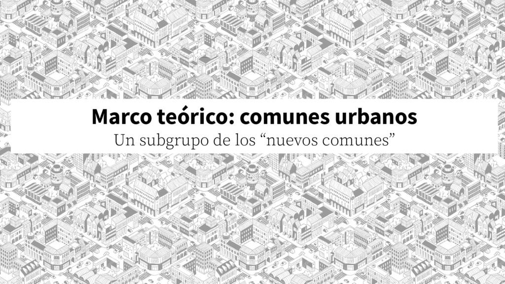 Marco teórico: comunes urbanos Un subgrupo de l...