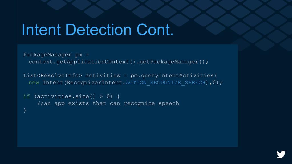 Intent Detection Cont. PackageManager pm = cont...