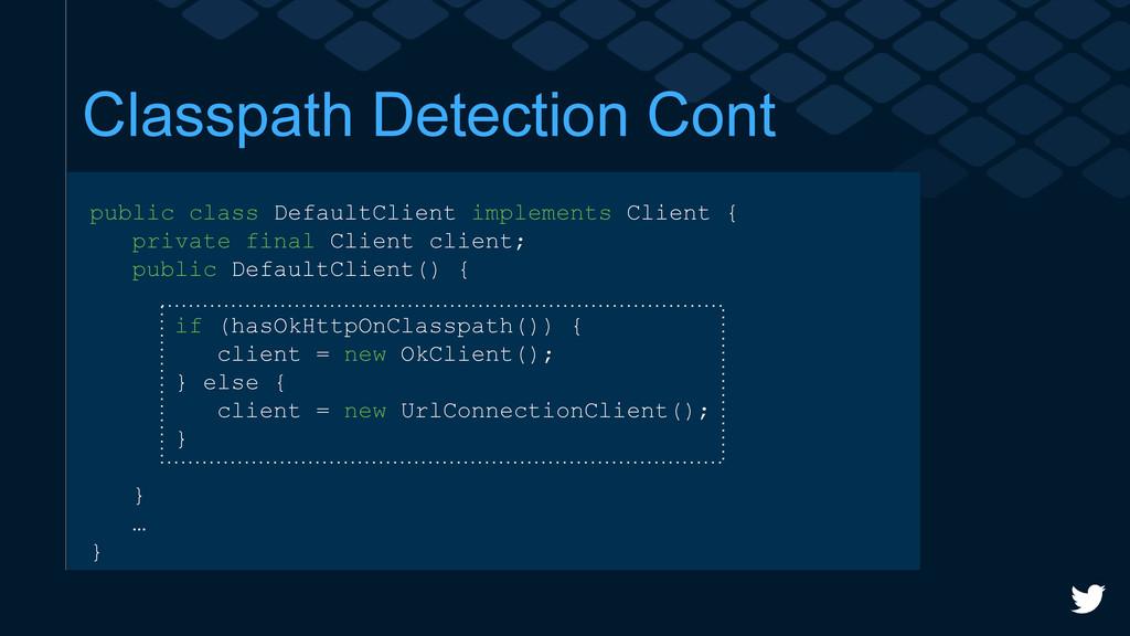Classpath Detection Cont public class DefaultCl...